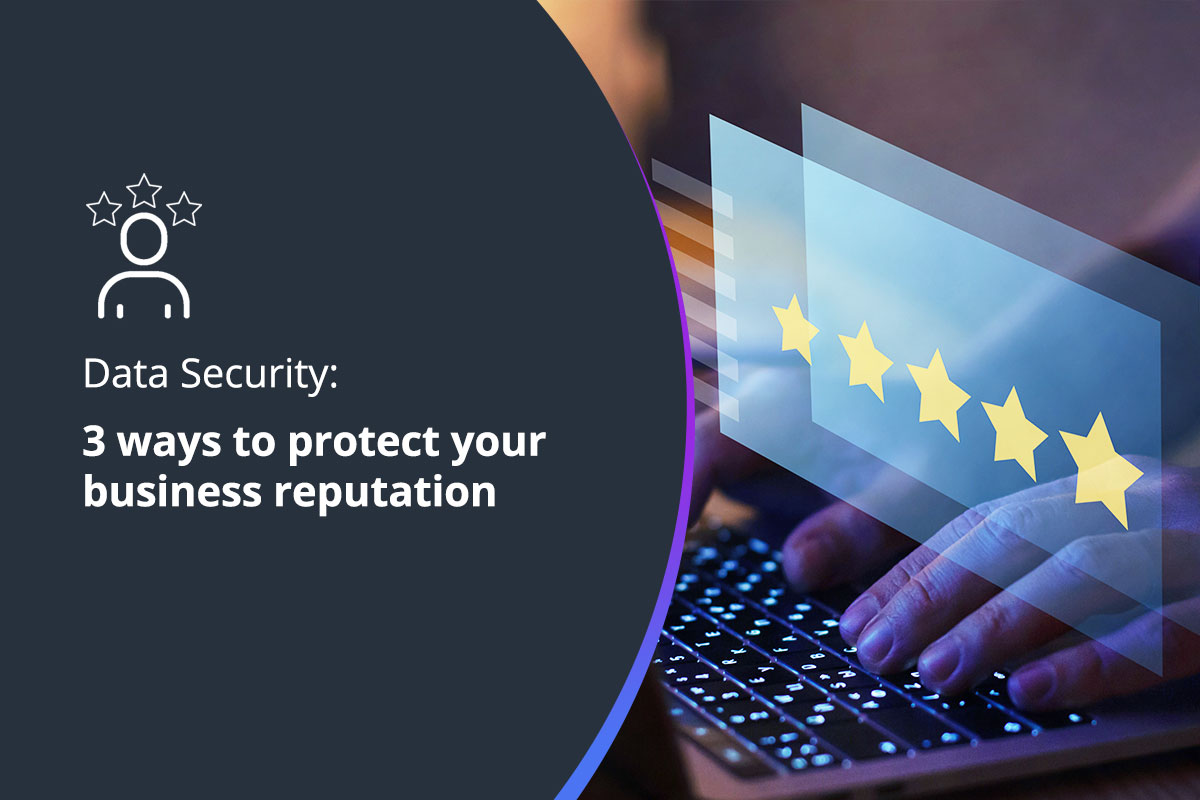 Data Security: 3 ways to protect your business reputation
