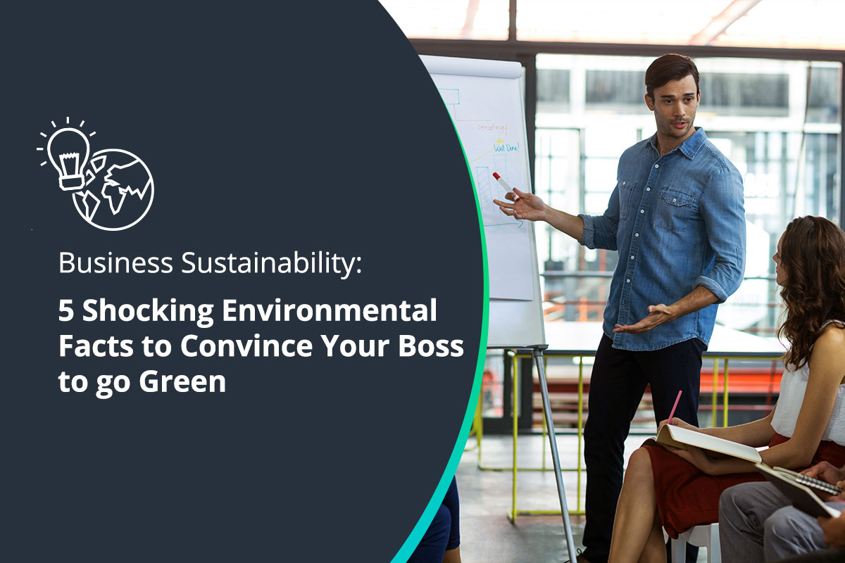 5 Shocking Environmental Facts to Convince Your Boss to go Green