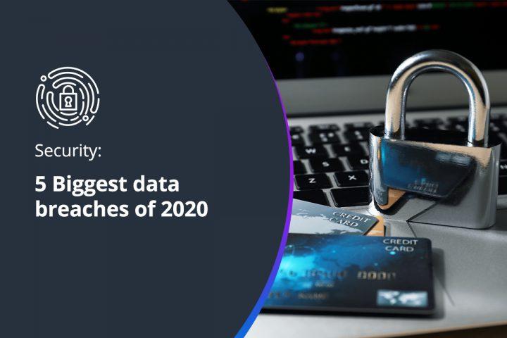 5 Biggest data breaches of 2020
