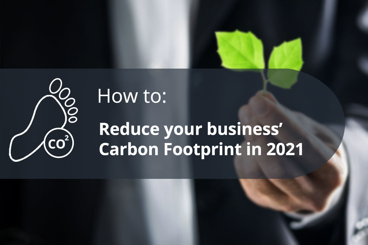 How to effectively reduce your business' Carbon Footprint in 2021
