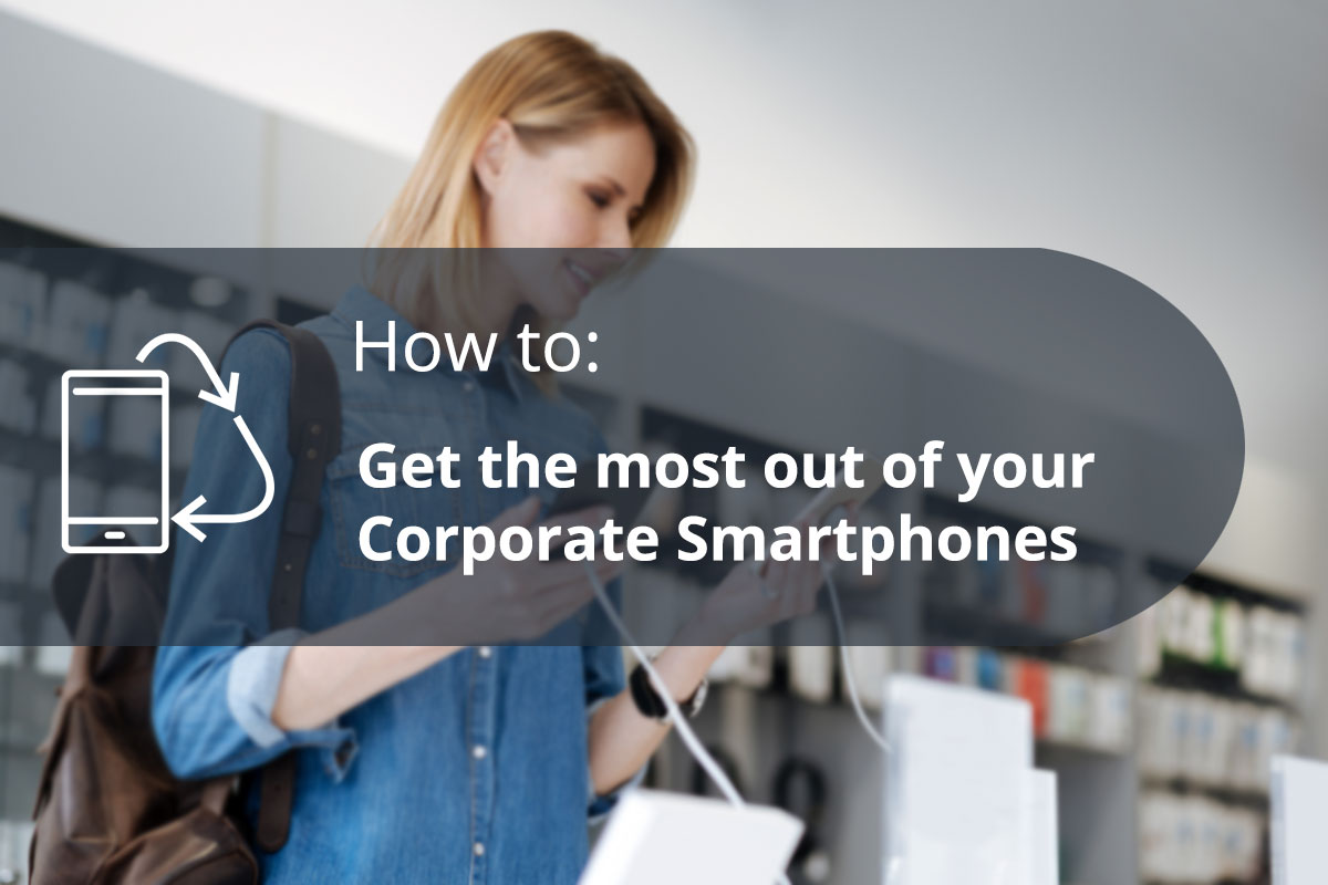 How to: get the most out of your Corporate Smartphones