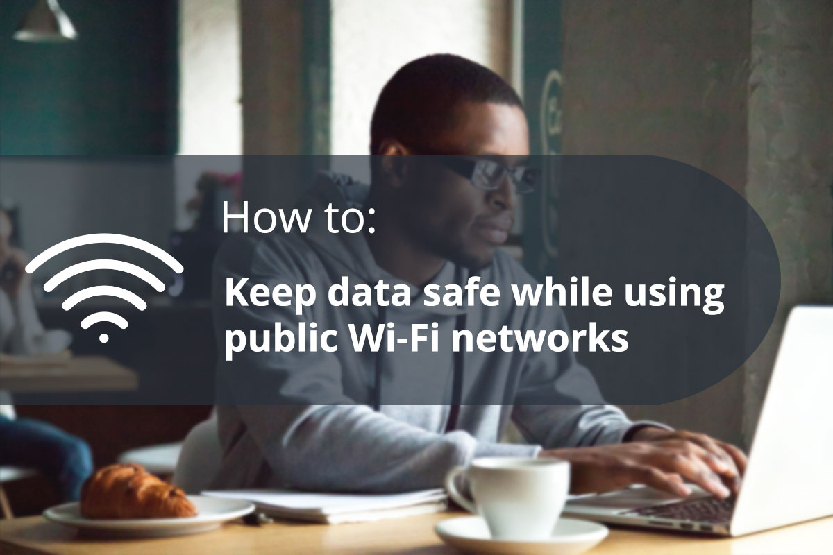 How to keep data safe while using public Wi-Fi networks