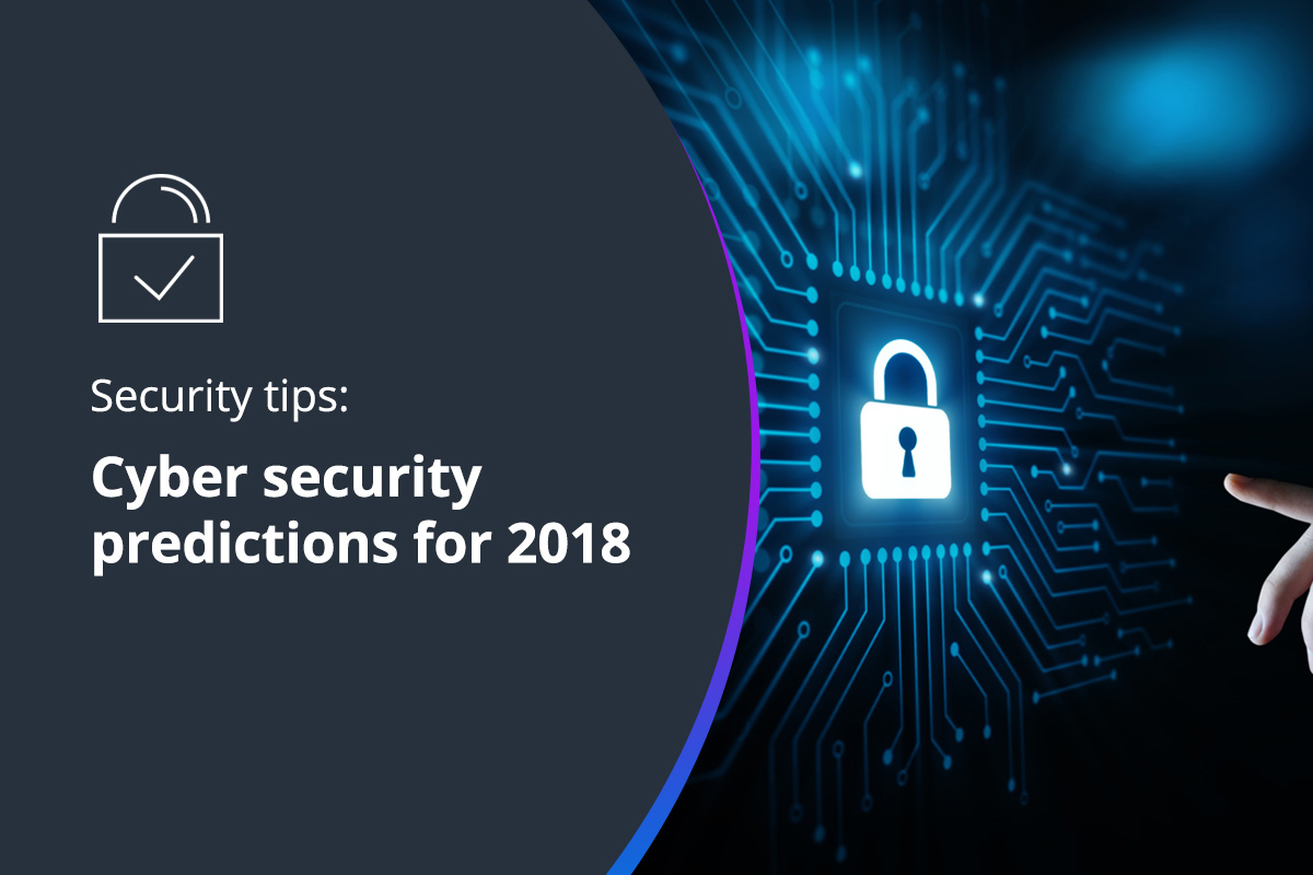 Cyber Security Predictions for 2018