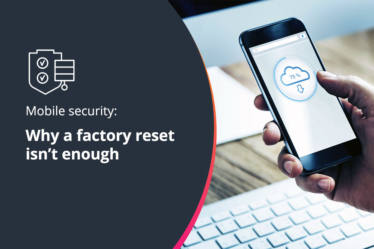Why a factory reset isn't enough for your business devices
