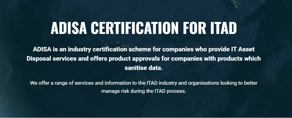 Text displayed over image of earth: ADISA CERTIFICATION FOR ITAD. ADISA is an industry certification scheme for companies who provide IT Asset Disposal services and offers product approvals for companies with products which sanitise data.