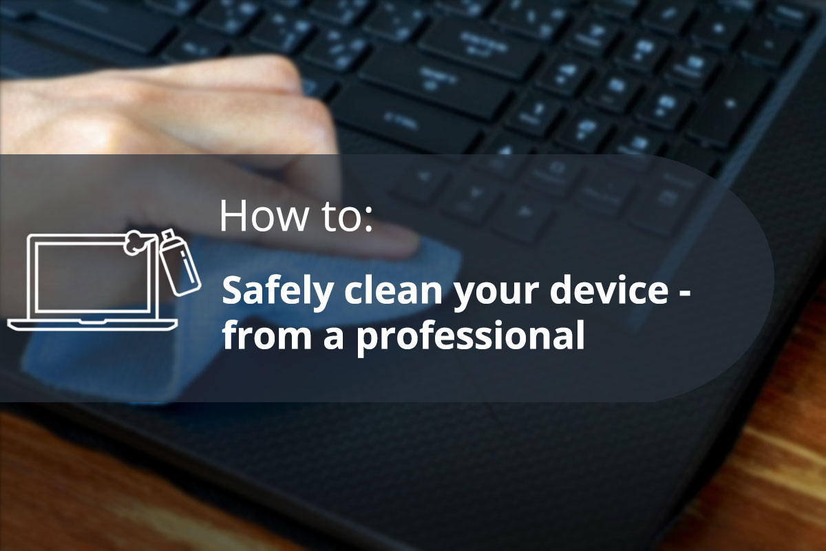 How to safely clean your device – from an ITAD professional
