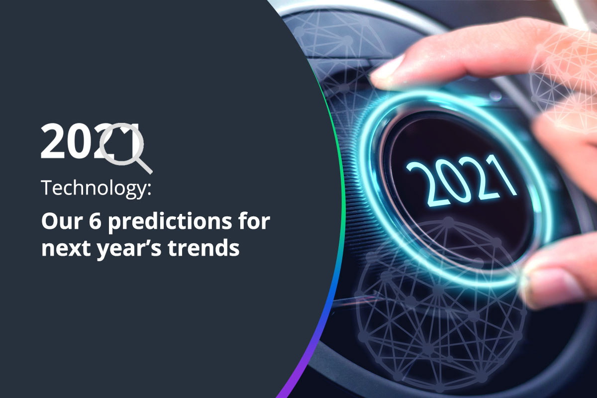 Our 6 predictions for 2021, will it be a good year for technology?