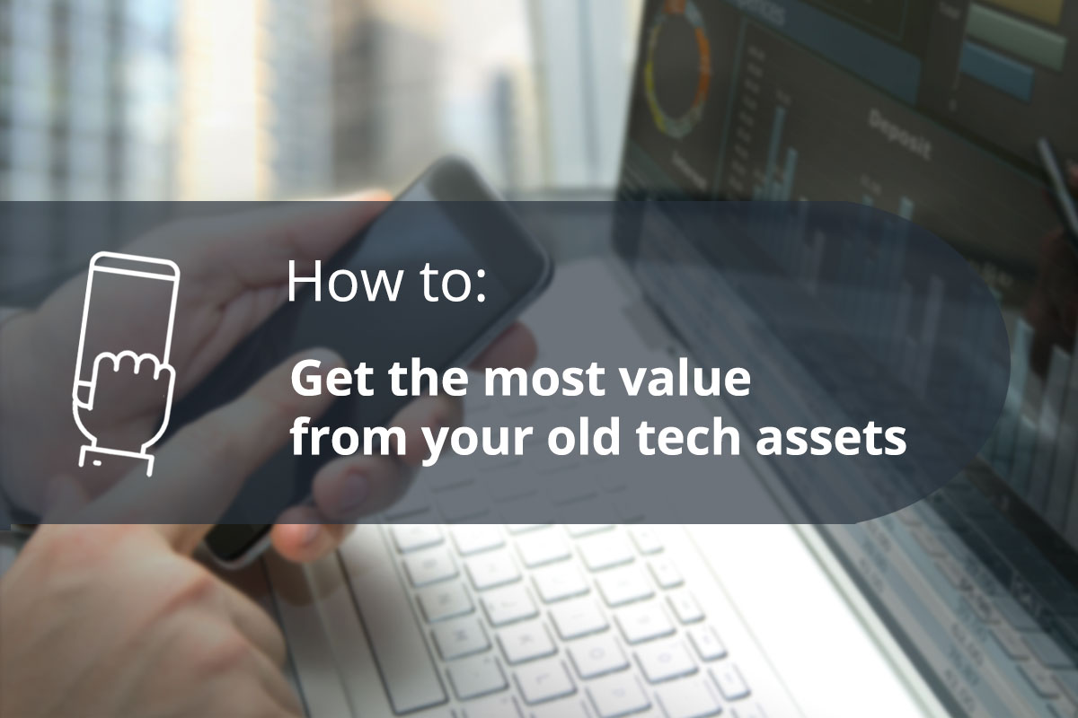 How to get the most value from your old tech assets