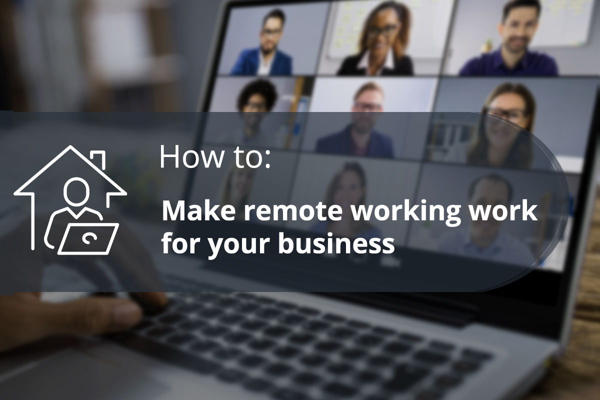How to make remote working actually work for your business