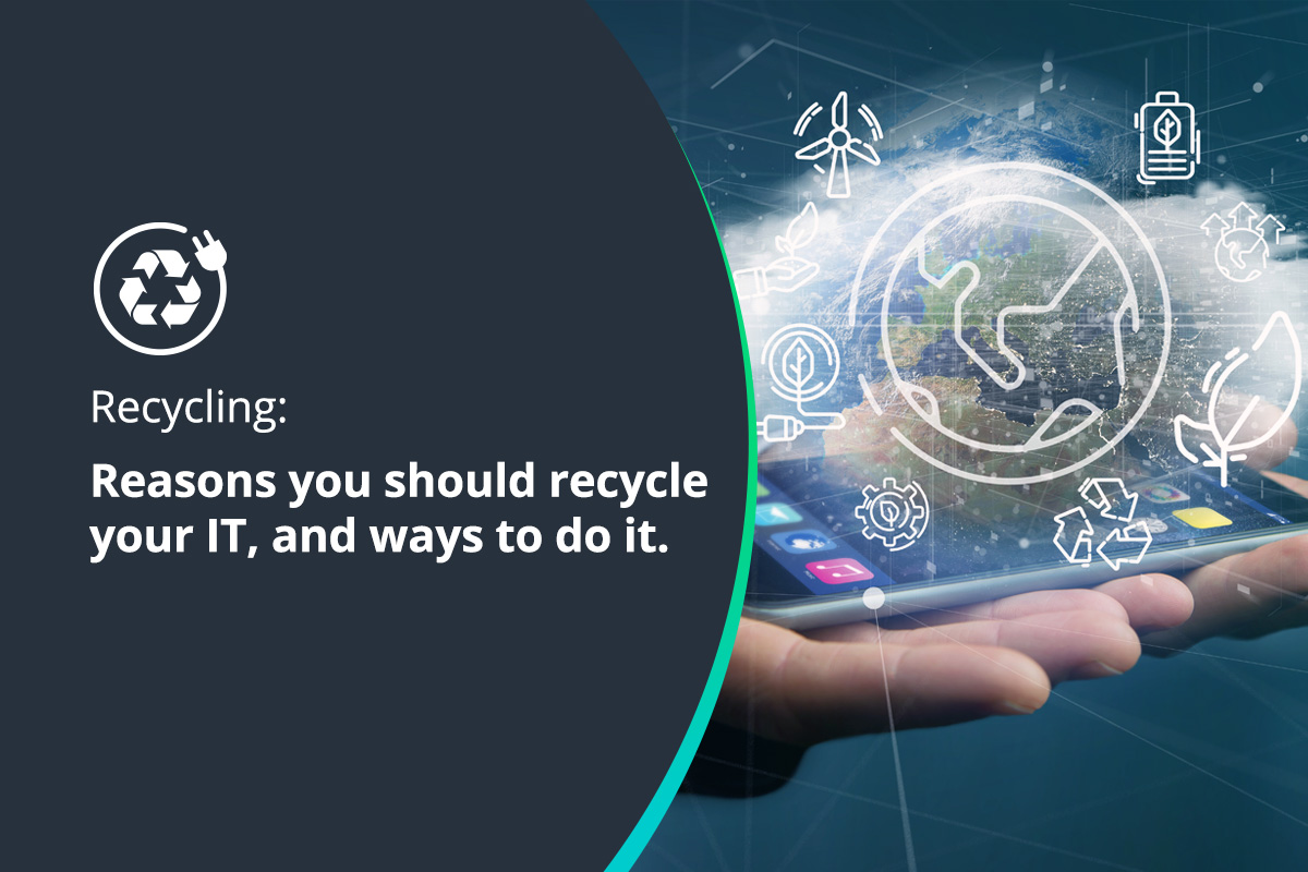 5 Important reasons you should recycle your IT, and simple ways to do it