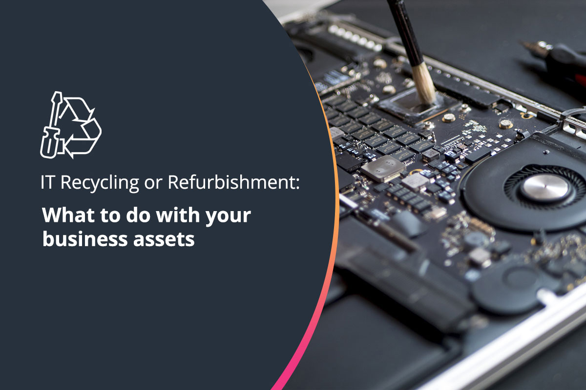 IT Recycling or Refurbishment. What to do with your business assets?