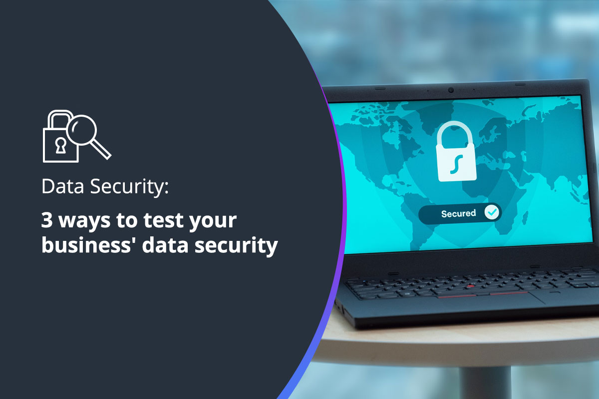 3 ways to test your business' data security
